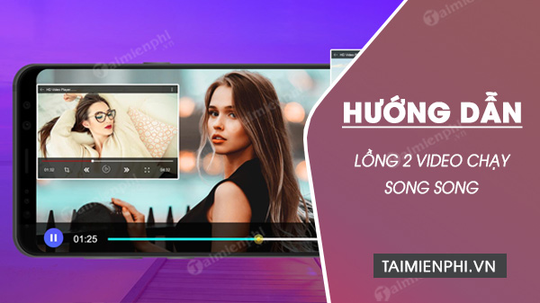 Cach long 2 video chay song song trong 1