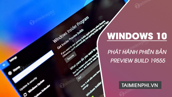 Phat hanh Windows 10 Preview Build 19555