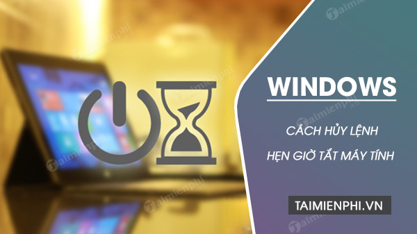 cach huy lenh hen gio tat may tinh windows 10