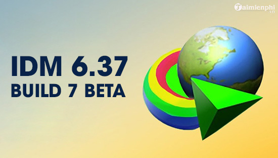 Cap nhat Internet Download Manager (IDM) 6.37 Build 7 Beta