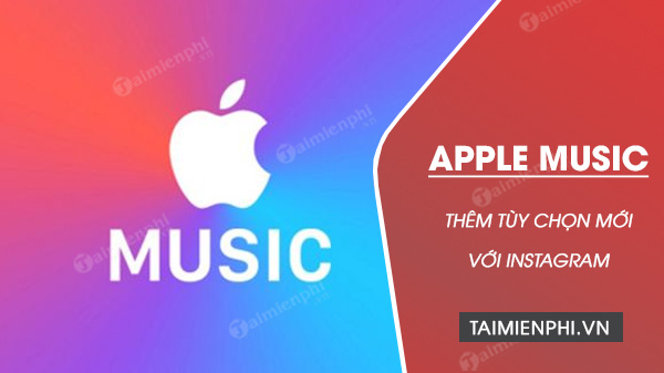 Apple Music co the som them tuy chon chia se voi Instagram Stories
