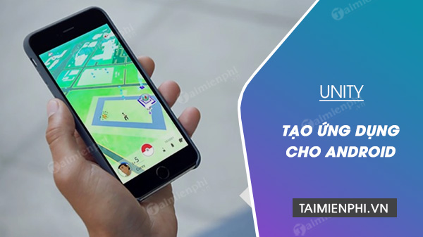 Cach tao ung dung Android su dung Unity