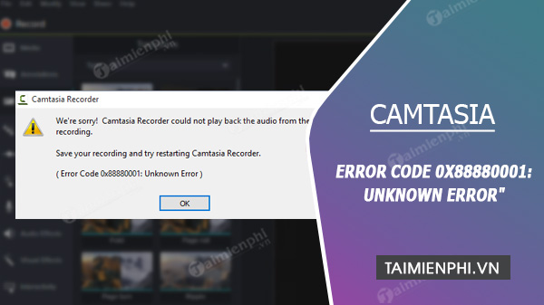cach sua loi error code 0x88880001 unknown error tren camtasia