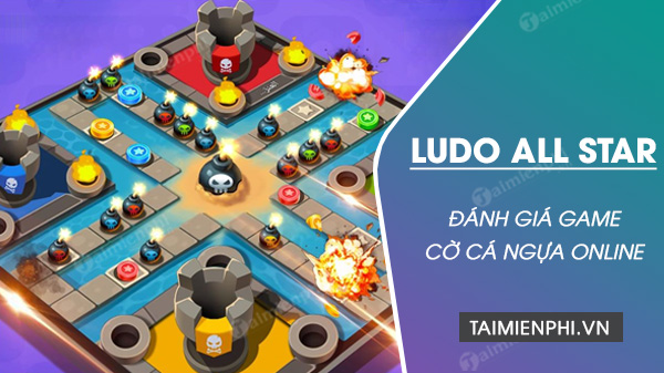 Review Ludo All Star - Game co ca ngua tren dien thoai