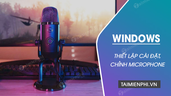 chinh microphone trong windows