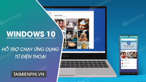 windows 10 co the chay ung dung tu dien thoai samsung 1