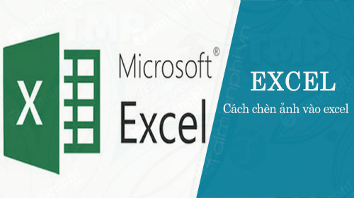 cach chen anh vao excel, them hinh anh vao bang tinh excel 2003, 2007, 2010, 2013