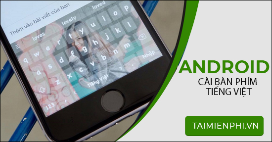 cai ban phim tieng viet cho android, samsung, xiaomi, oppo, htc, lg