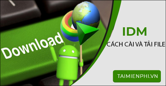 cach cai internet download manager tai file tren may tinh