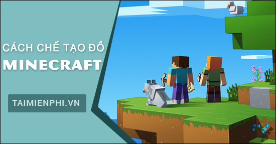 huong dan cach che tao do trong minecraft