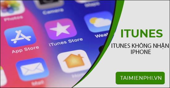 Sửa lỗi iTunes không nhận iPhone để copy nhạc vào iPhone