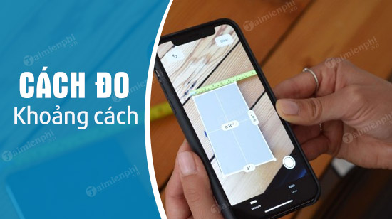 cach do khoang cach tren dien thoai iphone android chinh xac