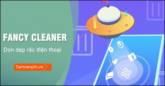 huong dan su dung app fancy cleaner tang toc android