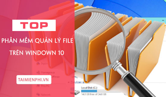 top phan mem quan ly file cho windows 10 mien phi tot nhat