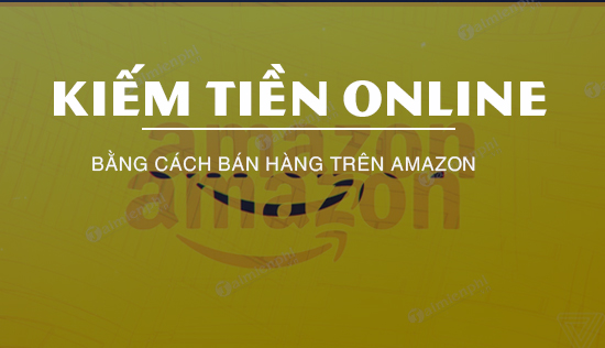 kiem tien online bang cach ban hang tren amazon