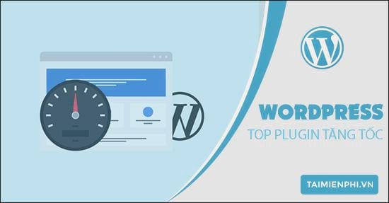 top plugin tang toc wordpress tot nhat