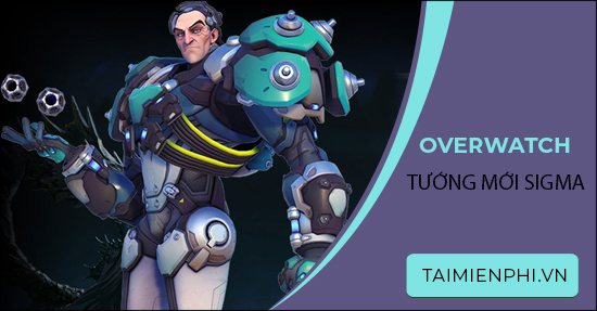chi tiet tuong moi sigma trong overwatch