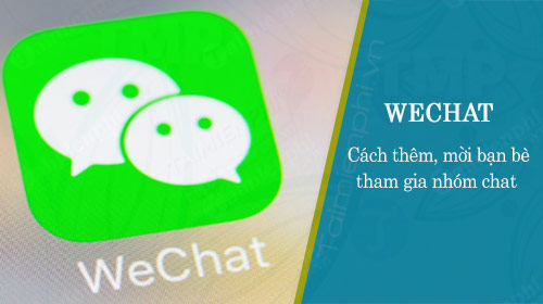 cach them, moi ban be tham gia nhom chat tren wechat