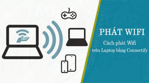 cach phat wifi tren laptop bang connectify