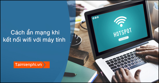 cach an cac mang wifi khac khi ket noi wifi voi may tinh