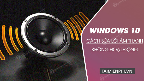 cach sua loi am thanh tren windows 10