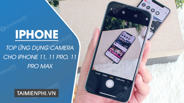 top ung dung camera tot nhat cho iphone 11, 11 pro, 11 pro max