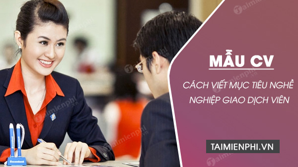 cach viet muc tieu nghe nghiep giao dich vien trong cv