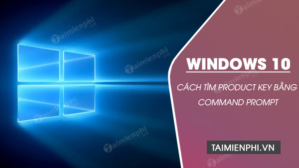 cach tim product key tren windows 10 bang command prompt