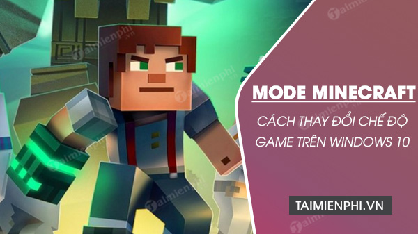 cach thay doi che do game mode minecraft tren windows 10