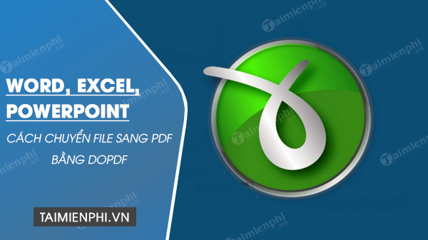 cach chuyen file word, excel, powerpoint sang pdf bang dopdf