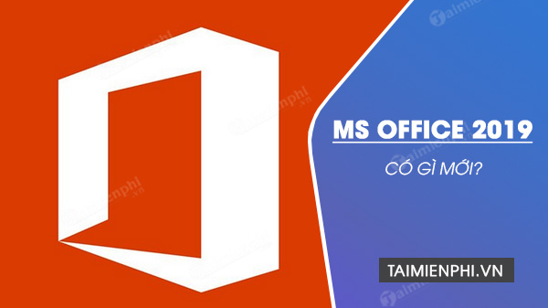 microsoft office 2019 co gi moi?
