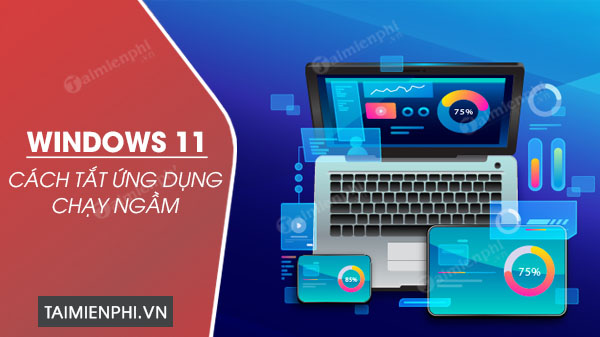 cach tat cac ung dung chay ngam tren windows 11