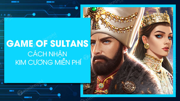 cach nhan kim cuong mien phi trong game of sultans