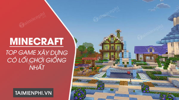 game xay dung giong minecraft hay nhat
