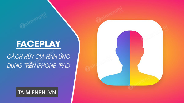 cach huy gia han ung dung faceplay tren iphone