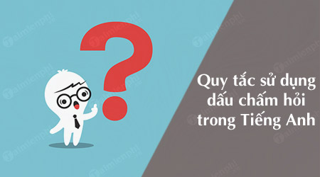 quy tac su dung dau cham hoi dung cach trong tieng anh