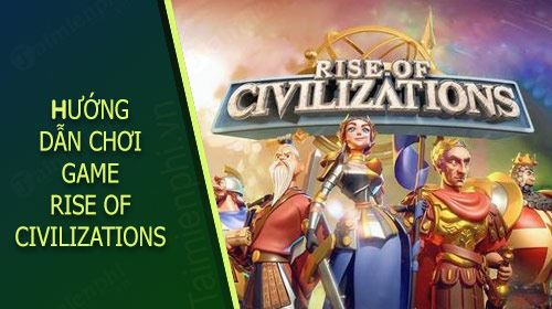 cach choi rise of civilizations cho nguoi moi