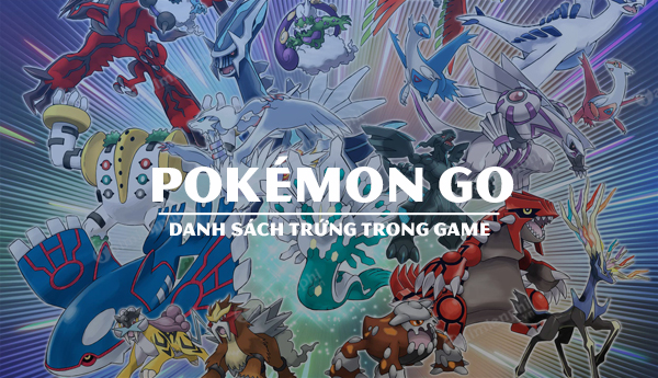 danh sach trung game pokemon go