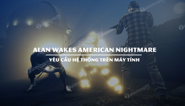 cau hinh alan wakes american nightmare tren pc