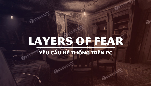 cau hinh game layers of fear tren pc