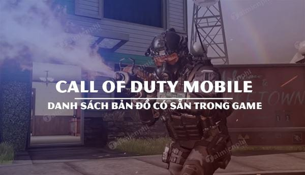 cac ban do co trong call of duty mobile