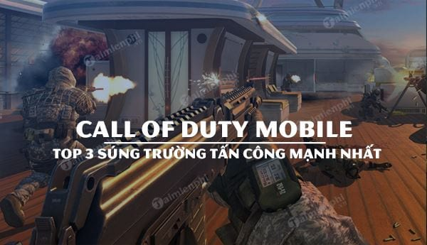 top 3 sung truong tan cong call of duty mobile manh nhat