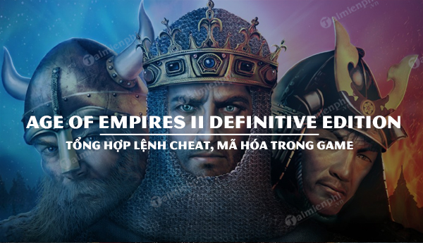 danh sach lenh cheat ma hoa age of empires ii definitive edition