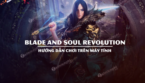 cach choi blade and soul revolution tren pc