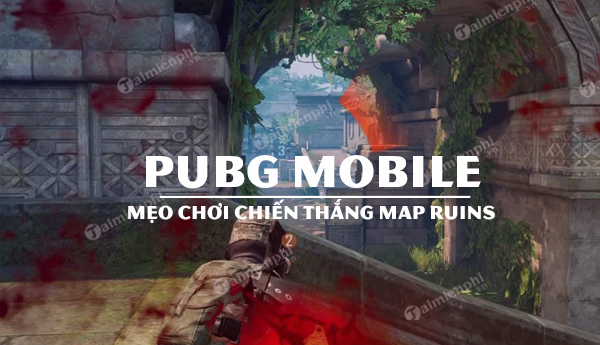 meo choi ban do ruins pubg mobile ma game thu nen biet