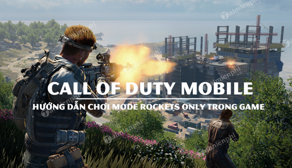 cach choi che do rockets only trong call of duty mobile