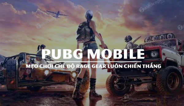 meo choi che do rage gear pubg mobile luon thang