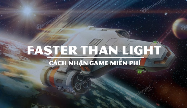 nhanh tay nhan mien phi game faster than light ngay hom nay
