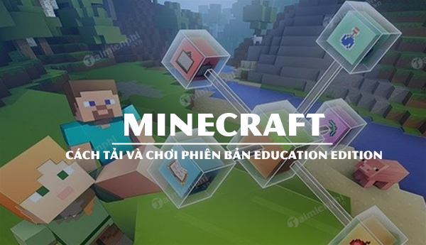 huong dan cai dat va choi minecraft education edition