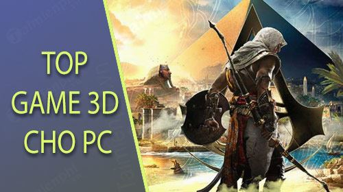 top game 3d cho pc hay nhat